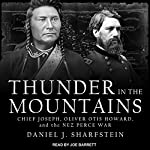 Thunder in the Mountains: Chief Joseph, Oliver Otis Howard, and the Nez Perce War | Daniel Sharfstein