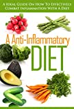 img - for An Anti-Inflammatory Diet - A Ideal Guide On How To Effectively Combat Inflammation With A Diet (anti - inflammatory, rapid weight loss, lose weight fast, lose weight now Book 2) book / textbook / text book