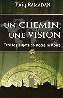 Un Chemin, une Vision - Etre les sujets de notre histoire