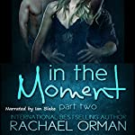 In the Moment, Part Two | Rachael Orman