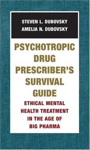 Psychotropic Drug Prescriber's Survival Guide: Ethical Mental Health Treatment in the Age of Big Pharma