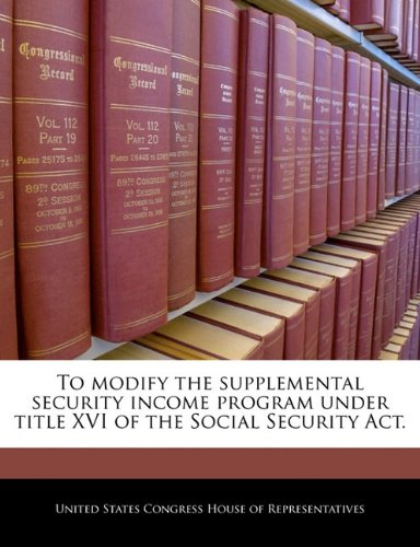 To Modify The Supplemental Security Income Program Under Title Xvi Of The Social Security Act.