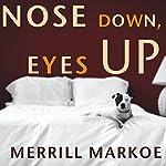 Nose Down, Eyes Up: A Novel | Merrill Markoe