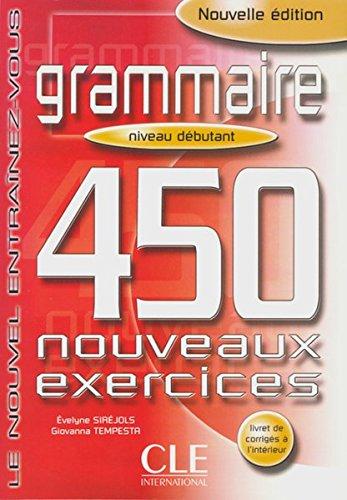 Grammaire. 450 nouveaux exercices. Niveau debutant. Le nouvel Entrainez-vous. (Lernmaterialien) (450 Grammaire compare prices)