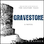 Gravestone: The Solitary Tales, Book 2 (       UNABRIDGED) by Travis Thrasher Narrated by Kirby Heyborne