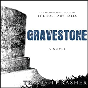 Gravestone: The Solitary Tales, Book 2 | [Travis Thrasher]