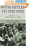 With Hitler to the End: The Memoirs o...