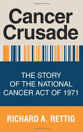 Cancer Crusade: The Story of the National Cancer Act of 1971