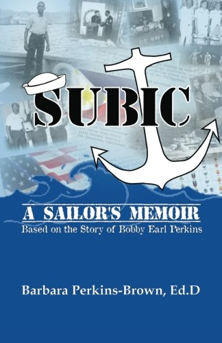 Image of SUBIC: A Sailor's Memoir: Based on the Story of Bobby Earl Perkins
