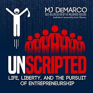 Unscripted: Life, Liberty, and the Pursuit of Entrepreneurship Hörbuch von MJ DeMarco Gesprochen von: Scott Thomas