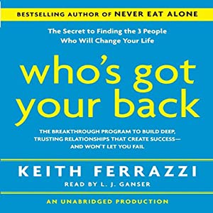 Who's Got Your Back: The Breakthrough Program to Build Deep, Trusting Relationships | [Keith Ferrazzi]