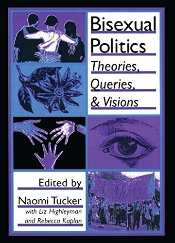 Bisexual Politics: Theories, Queries, and Visions (Haworth Gay and Lesbian Studies)