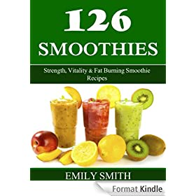 126 Smoothies: Strength, Vitality & Fat Burning Smoothie Recipes (English Edition)