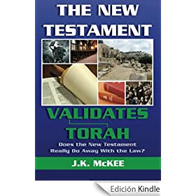 The New Testament Validates Torah: Does the New Testament Really Do Away With the Law? (English Edition)