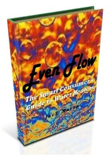 Even Flow: The Smart Consumer's Guide to Water Heaters