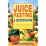 Juice Fasting and Detoxification: Use the Healing Power of Fresh Juice to Feel Young and Look Great (Using the Healing Power of Fresh Juice to Feel Young and Loo) ~ Steve Meyerowitz