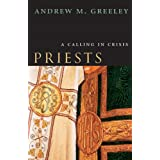 Priests: A Calling in Crisis ~ Andrew M. Greeley