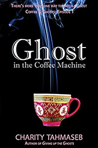 Ghost In The Coffee Machine: Coffee And Ghosts: Episode 1 by Charity Tahmaseb ebook deal