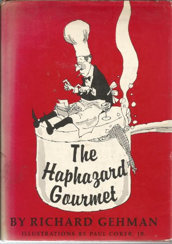 The Haphazard Gourmet -- Being a Carelessly Compiled, Aimless, Alternately Infuriating and Ingratiating Compendium of Recipes, Personal Reminiscences, and Occasional Jokes Recalled with Affection , More or Less PDF