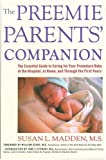 img - for The Preemie Parents' Companion: The Essential Guide to Caring for Your Premature Baby in the Hospital, at Home, and Through the First Years book / textbook / text book