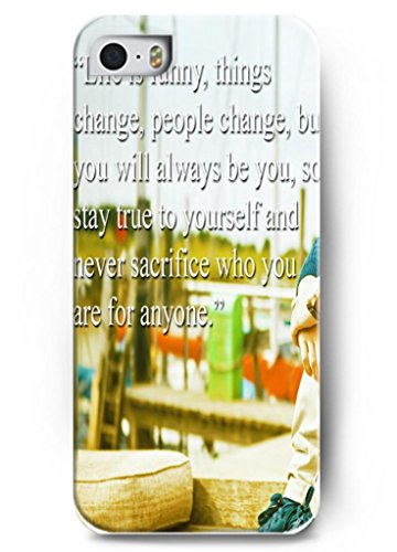 Ouo Design Life Is Funny Things Change People Change But You Will Always Be You, So Stay True To Your Self And Never Sacrifice Who You Are For Anyone Hard Back Case Skin Cover For Apple Iphone 5 5S - Hard Snap On Plastic Case Inspirational And Motivationa