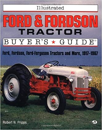 Illustrated Ford and Fordson Tractor Buyer's Guide (Motorbooks International Illustrated Buyer's Guide) written by Robert N. Pripps