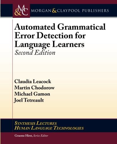 Automated Grammatical Error Detection for Language Learners: Second Edition (Synthesis Lectures on Human Language Technologies), by Claudi