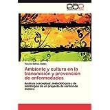 Ambiente y Cultura En La Transmision y Prevencion de Enfermedades: Análisis conceptual, metodológico y de estrategias...