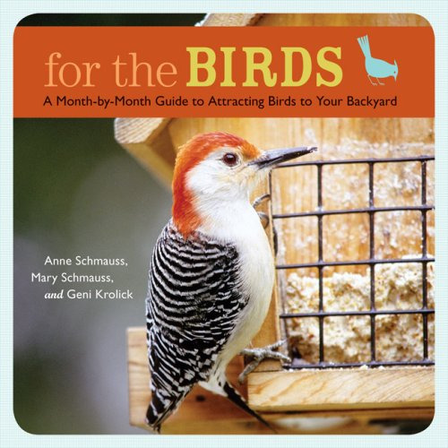 For the Birds: A Month-by-Month Guide to Attracting Birds to Your Backyard, Schmauss, Anne; Schmauss, Mary; Krolick, Geni