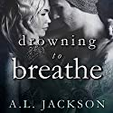 Drowning to Breathe: Bleeding Stars Series #2 Audiobook by A . L. Jackson Narrated by Andi Arndt, Sebastian York