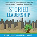 Storied Leadership: Foundations of Leadership from a Christian Perspective Audiobook by Brian Jensen, Keith R. Martel Narrated by Jim Smith