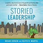 Storied Leadership: Foundations of Leadership from a Christian Perspective | Brian Jensen,Keith R. Martel