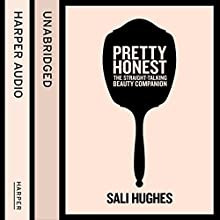 Pretty Honest: The Straight-Talking Beauty Companion (       UNABRIDGED) by Sali Hughes Narrated by Sali Hughes