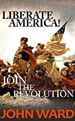 LIBERATE AMERICA! JOIN THE REVOLUTION