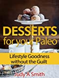 Desserts for your Paleo Lifestyle: Goodness without the Guilt