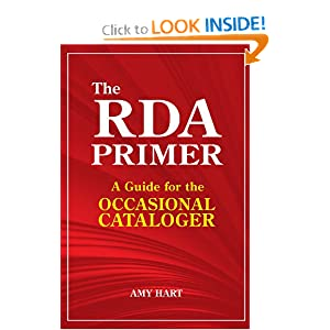 The RDA Primer: A Guide for the Occasional Cataloger: Amy Hart