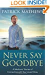 Never Say Goodbye: A Medium's Stories...