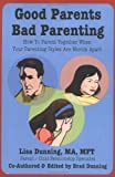 Good Parents Bad Parenting - How To Parent Together When Your Parenting Styles Are Worlds Apart