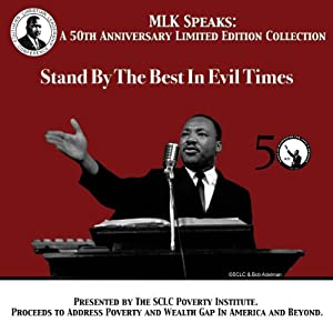 Stand by the Best in Evil Times: MLK Speaks: A 50th Anniversary Limited Edition Collection | [Martin Luther King]