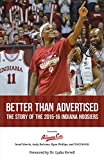 img - for Better Than Advertised: The Story of the 2015-16 Indiana Hoosiers book / textbook / text book