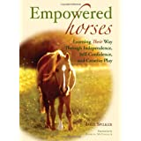 Empowered Horses: Learning Their Way Through Independence, Self-Confidence, and Creative Playby Imke Spilker
