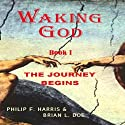 The Journey Begins: Waking God, Book One (       UNABRIDGED) by Philip F. Harris, Brian L. Doe Narrated by Michael Welte