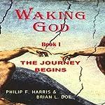 The Journey Begins: Waking God, Book One | Philip F. Harris,Brian L. Doe