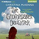 The Godforsaken Daughter (       UNABRIDGED) by Christina McKenna Narrated by Sue Pitkin