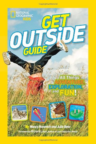 National Geographic Kids Get Outside Guide: All Things Adventure, Exploration, and Fun! PDF