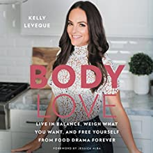 Body Love: Live in Balance, Weigh What You Want, and Free Yourself from Food Drama Forever Audiobook by Kelly LeVeque Narrated by Kelly LeVeque, Erin Bennett