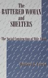 img - for The Battered Woman and Shelters: The Social Construction of Wife Abuse (SUNY Series in Deviance and Social Control) book / textbook / text book