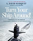 Turn Your Ship Around!: A Workbook for Implementing Intent-Based Leadership in Your Organization