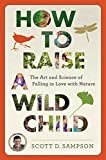 img - for How to Raise a Wild Child: The Art and Science of Falling in Love with Nature book / textbook / text book