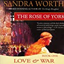 The Rose of York: Love and War Audiobook by Sandra Worth Narrated by Robin Sachs